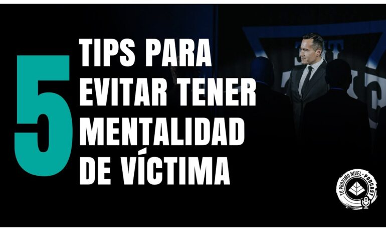 5 Tips para evitar tener  mentalidad de victima